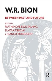 W.R.Bion: Between Past and Future -