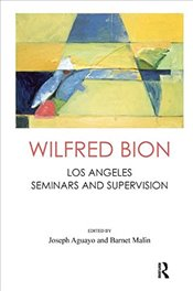 Wilfred Bion: Los Angeles Seminars and Supervision - Bion, Wilfred R.