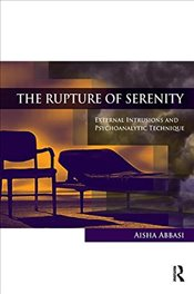 Rupture of Serenity: External Intrusions and Psychoanalytic Technique - Abbasi, Aisha