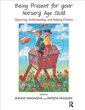 Being Present for Your Nursery Age Child: Observing, Understanding, and Helping Children - Magagna, Jeanne