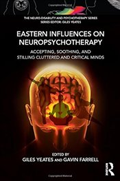 Eastern Influences on Neuropsychotherapy: Accepting, Soothing, and Stilling Cluttered and Critical M -