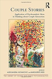 Couple Stories: Application of Psychoanalytic Ideas in Thinking about Couple Interaction -