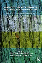 Narrative Therapy Approaches for Physical Health Problems: Facilitating Preferred Change -