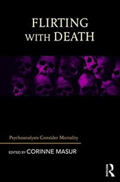 Flirting with Death: Psychoanalysts Consider Mortality - Masur, Corinne