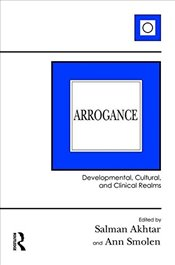 Arrogance: Developmental, Cultural, and Clinical Realms -