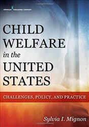 Child Welfare in the United States: Challenges, Policy, and Practice - Mignon, Sylvia I.