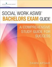 Social Work Aswb Bachelors Exam Guide: A Comprehensive Study Guide for Success - Apgar, Dawn