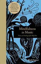 Mindfulness in Music : Notes on Finding Lifes Rhythm -