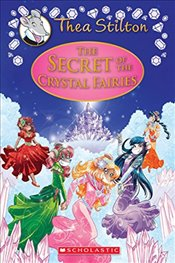 Secret of the Crystal Fairies : A Geronimo Stilton Adventure : Thea Stilton Special Edition 7 - Stilton, Thea