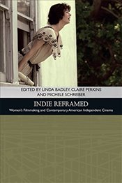 Indie Reframed : Womens Filmmaking and Contemporary American Independent Cinema  - Badley, Linda