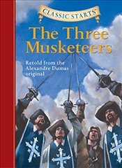 Three Musketeers : Retold from the Alexandre Dumas Original (Classic Starts) - Dumas, Alexandre