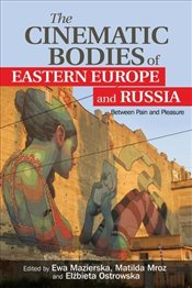 Cinematic Bodies of Eastern Europe and Russia : Between Pain and Pleasure -