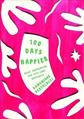 100 Days Happier : Daily Inspiration for Life-Long Happiness - Bertolucci, Domonique