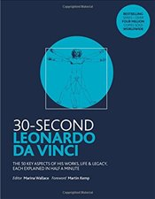 30-Second Leonardo da Vinci : His 50 Greatest Ideas and Inventions, Each Explained in Half a Minute - Wallace, Marina