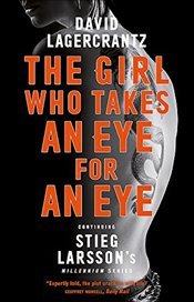 Girl Who Takes an Eye for an Eye: Continuing Stieg Larssons Millennium Series - Lagercrantz, David