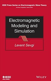 Electromagnetic Modeling and Simulation (IEEE Press Series on Electromagnetic Wave Theory) - Sevgi, Levent