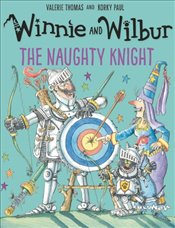 Winnie and Wilbur : The Naughty Knight - Thomas, Valerie