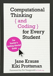Computational Thinking and Coding for Every Student : The Teachers Getting-Started Guide - Krauss, Jane