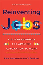 Reinventing Jobs : A 4-Step Approach for Applying Automation to Work - Jesuthasan, Ravin