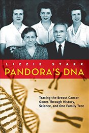 Pandoras DNA : Tracing the Breast Cancer Genes Through History, Science, and One Family Tree - Stark, Lizzie