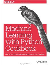 Machine Learning with Python Cookbook - Albon, Chris