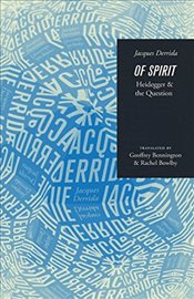 Of Spirit : Heidegger and the Question - Derrida, Jacques