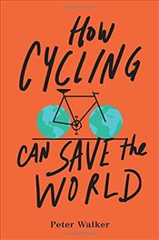 How Cycling Can Save the World - Walker, Peter