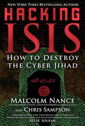 Hacking ISIS : How to Destroy the Cyber Jihad - Nance, Malcolm