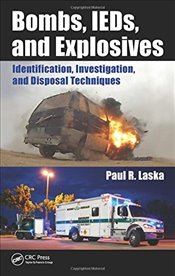 Bombs, IEDs, and Explosives : Identification, Investigation, and Disposal Techniques - Laska, Paul R.