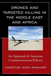 Drones and Targeted Killing in the Middle East and Africa: An Appraisal of American Counterterrorism - Rinehart, Christine Sixta
