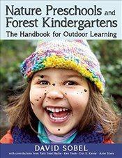 Nature Preschools and Forest Kindergartens : The Handbook for Outdoor Learning - Sobel, David
