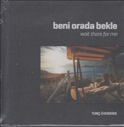 Beni Orada Bekle : Wait There for Me - Üvendire, Tunç
