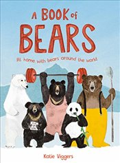 Book of Bears : At Home with Bears Around the World - Viggers, Katie