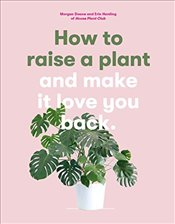 How to Raise a Plant and Make it Love You Back - Doane, Morgan
