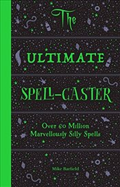 Ultimate Spell-Caster : Over 60 Million Marvellously Silly Spells - Barfield, Mike
