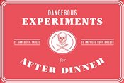 Dangerous Experiments for After Dinner : 21 Daredevil Tricks to Impress Your Guests   - Wilson, Kendra