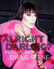 Alright Darling? : The Contemporary Drag Scene - Bailey, Greg