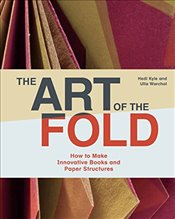 Art of the Fold : How to Make Innovative Books and Paper Structures - Kyle, Hedi