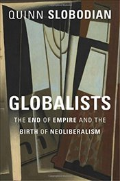 Globalists : The End of Empire and the Birth of Neoliberalism - Slobodian, Quinn