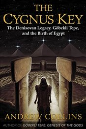 Cygnus Key : The Denisovan Legacy, Göbekli Tepe, and the Birth of Egypt - Collins, Andrew