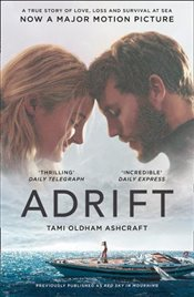 Adrift : A True Story of Love, Loss and Survival at Sea : Film Tie-In Edition - Ashcraft, Tami Oldham