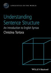 Understanding Sentence Structure: An Introduction to English Syntax (Linguistics in the World) - Tortora, Christina
