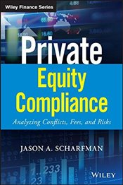Private Equity Compliance: Analyzing Conflicts, Fees, and Risks (Wiley Finance) - Scharfman, Jason A.