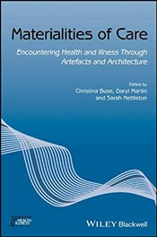 Materialities of Care: Encountering Health and Illness Through Artefacts and Architecture (Sociology -