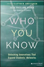 Who You Know: Unlocking Innovations That Expand Students Networks - Fisher, Julia Freeland