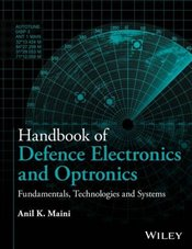 Handbook of Defence Electronics and Optronics: Fundamentals, Technologies and Systems - Maini, Anil K.
