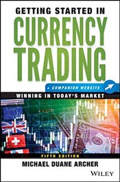 Getting Started in Currency Trading: Winning in Todays Market + Companion Website - Archer, Michael D.