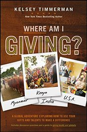 Where Am I Giving: A Global Adventure Exploring How to Use Your Gifts and Talents to Make a Differen - Timmerman, Kelsey