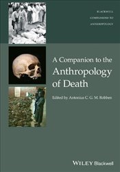 Companion to the Anthropology of Death (Wiley Blackwell Companions to Anthropology) -