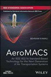 Aeronautical Mobile Airport Communications Systems: IEEE 802.16 Standard-Based Technology for the Ne - Kamali, Behnam
